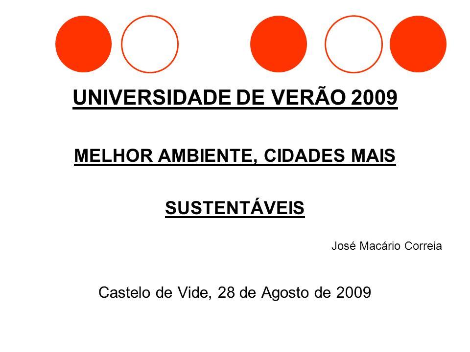 UNIVERSIDADE DE VERÃO 2009 MELHOR AMBIENTE, CIDADES MAIS SUSTENTÁVEIS José Macário Correia Castelo de Vide, 28 de Agosto de 2009