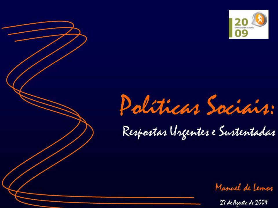 Políticas Sociais: Respostas Urgentes e Sustentadas Manuel de Lemos 27 de Agosto de 2009