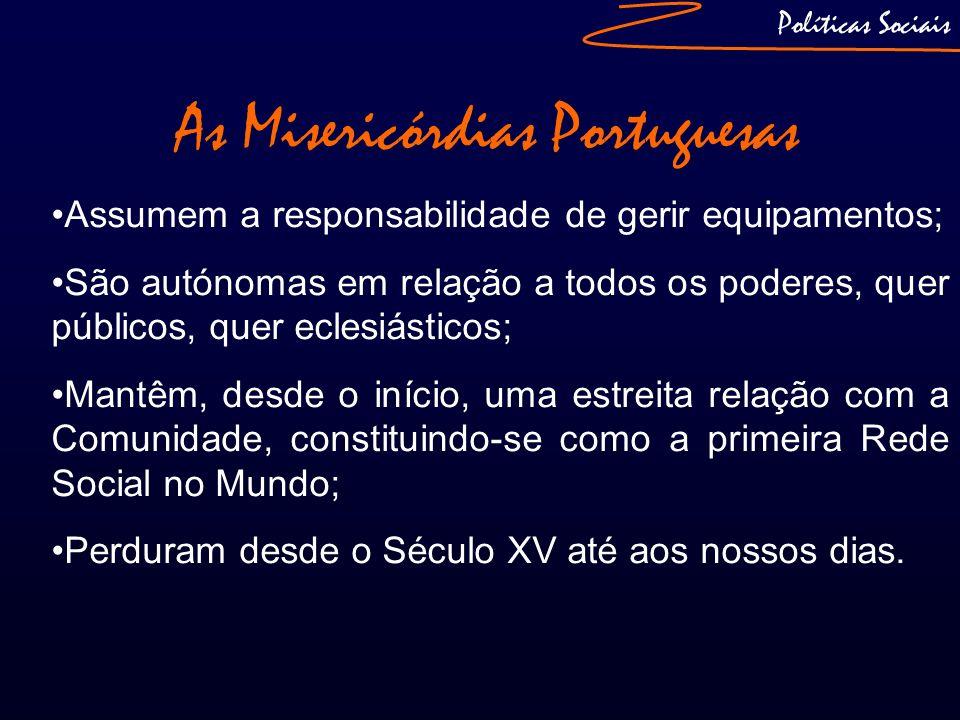Políticas Sociais As Misericórdias Portuguesas Assumem a responsabilidade de gerir equipamentos; São autónomas em relação a todos os poderes, quer púb