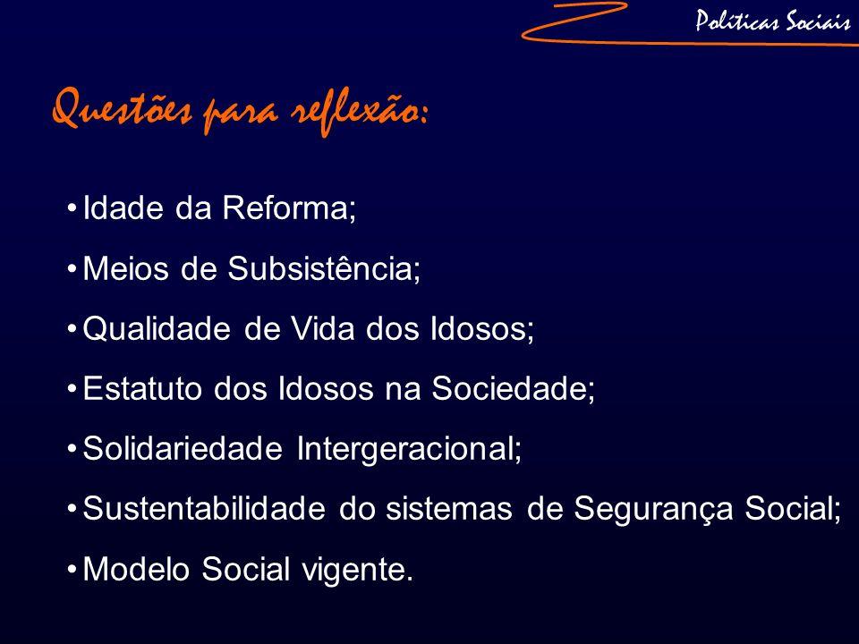 Políticas Sociais Questões para reflexão: Idade da Reforma; Meios de Subsistência; Qualidade de Vida dos Idosos; Estatuto dos Idosos na Sociedade; Sol