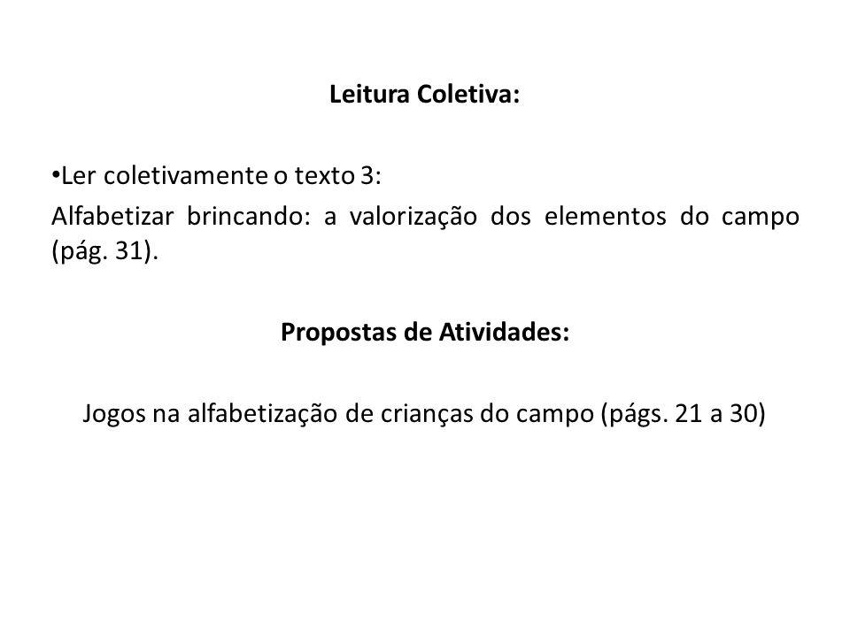 Leitura Coletiva: Ler coletivamente o texto 3: Alfabetizar brincando: a valorização dos elementos do campo (pág. 31). Propostas de Atividades: Jogos n