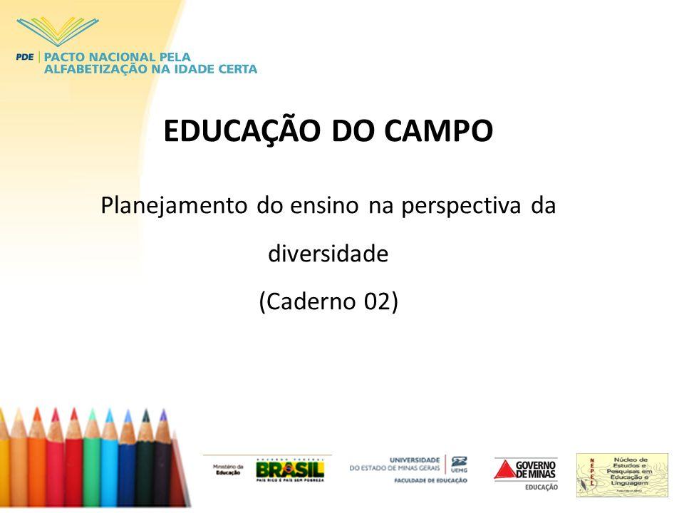 EDUCAÇÃO DO CAMPO Planejamento do ensino na perspectiva da diversidade (Caderno 02)