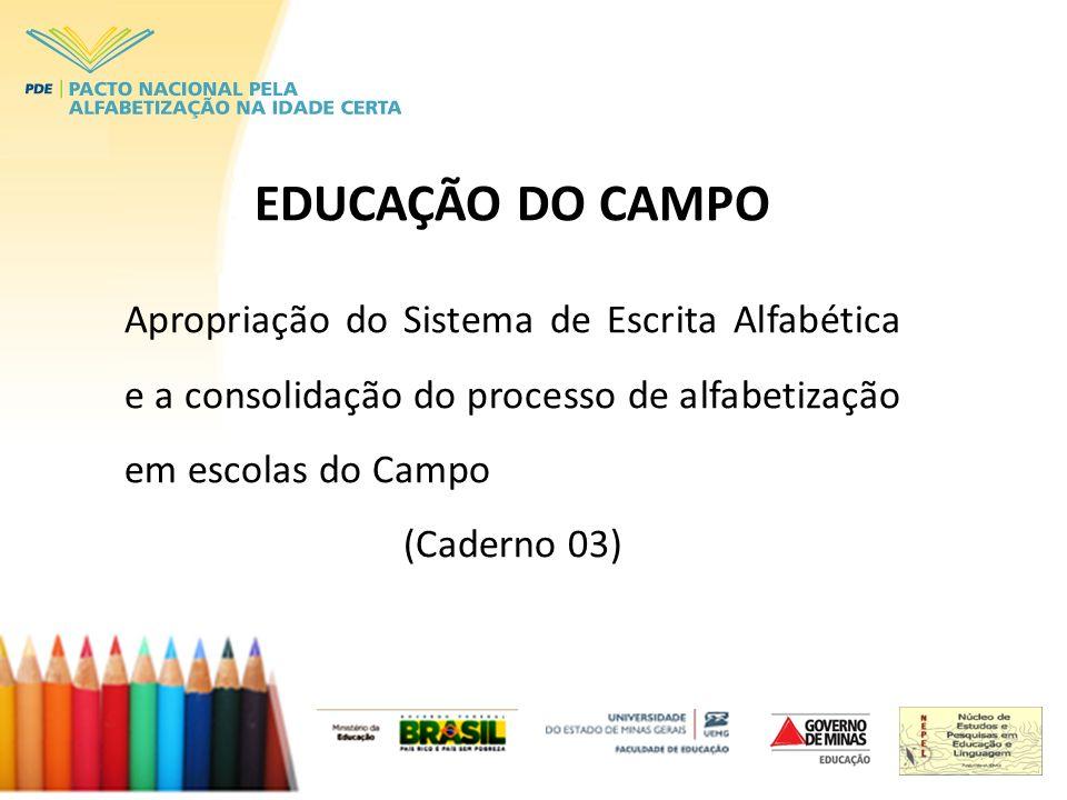 EDUCAÇÃO DO CAMPO Apropriação do Sistema de Escrita Alfabética e a consolidação do processo de alfabetização em escolas do Campo (Caderno 03)