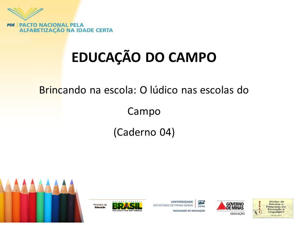 EDUCAÇÃO DO CAMPO Brincando na escola: O lúdico nas escolas do Campo (Caderno 04)