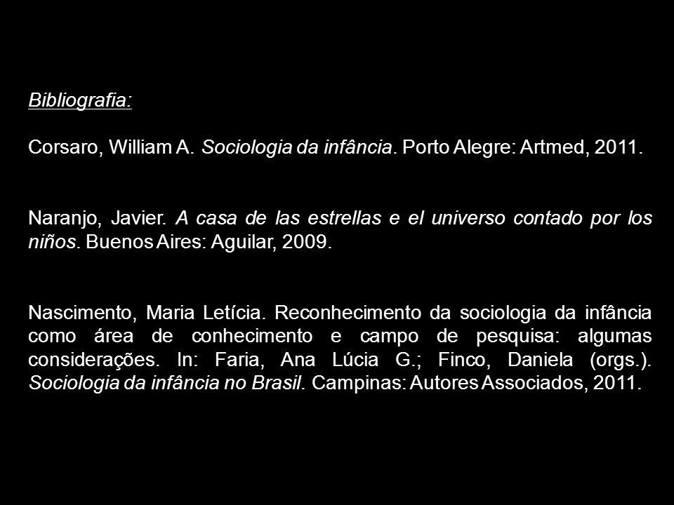 Bibliografia: Corsaro, William A. Sociologia da infância. Porto Alegre: Artmed, 2011. Naranjo, Javier. A casa de las estrellas e el universo contado p