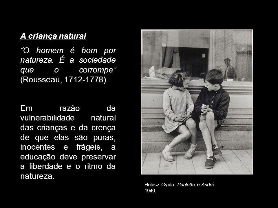 A criança natural O homem é bom por natureza. É a sociedade que o corrompe (Rousseau, 1712-1778). Em razão da vulnerabilidade natural das crianças e d