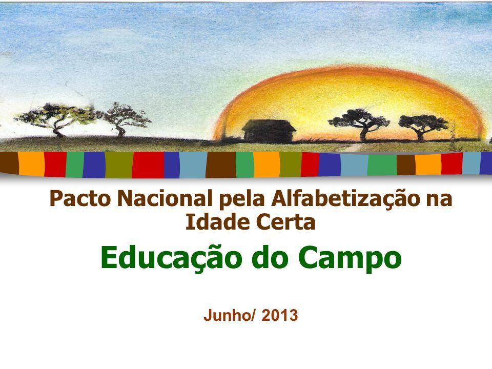 Pacto Nacional pela Alfabetização na Idade Certa Educação do Campo Junho/ 2013