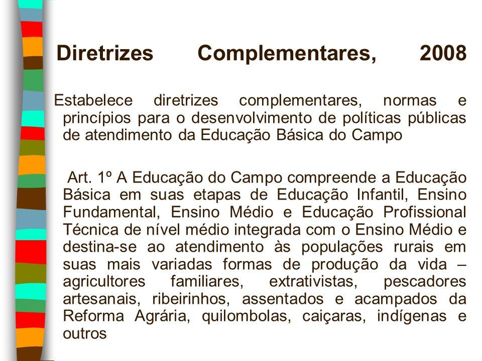 Diretrizes Complementares, 2008 Estabelece diretrizes complementares, normas e princípios para o desenvolvimento de políticas públicas de atendimento