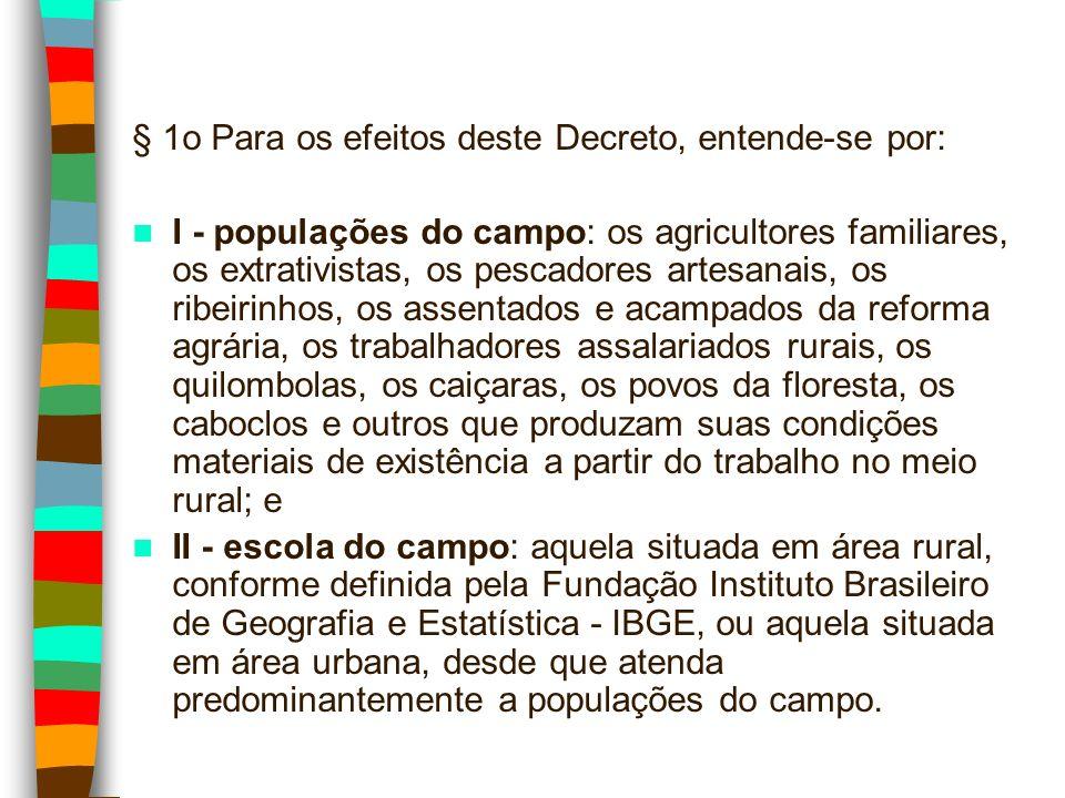 § 1o Para os efeitos deste Decreto, entende-se por: I - populações do campo: os agricultores familiares, os extrativistas, os pescadores artesanais, o