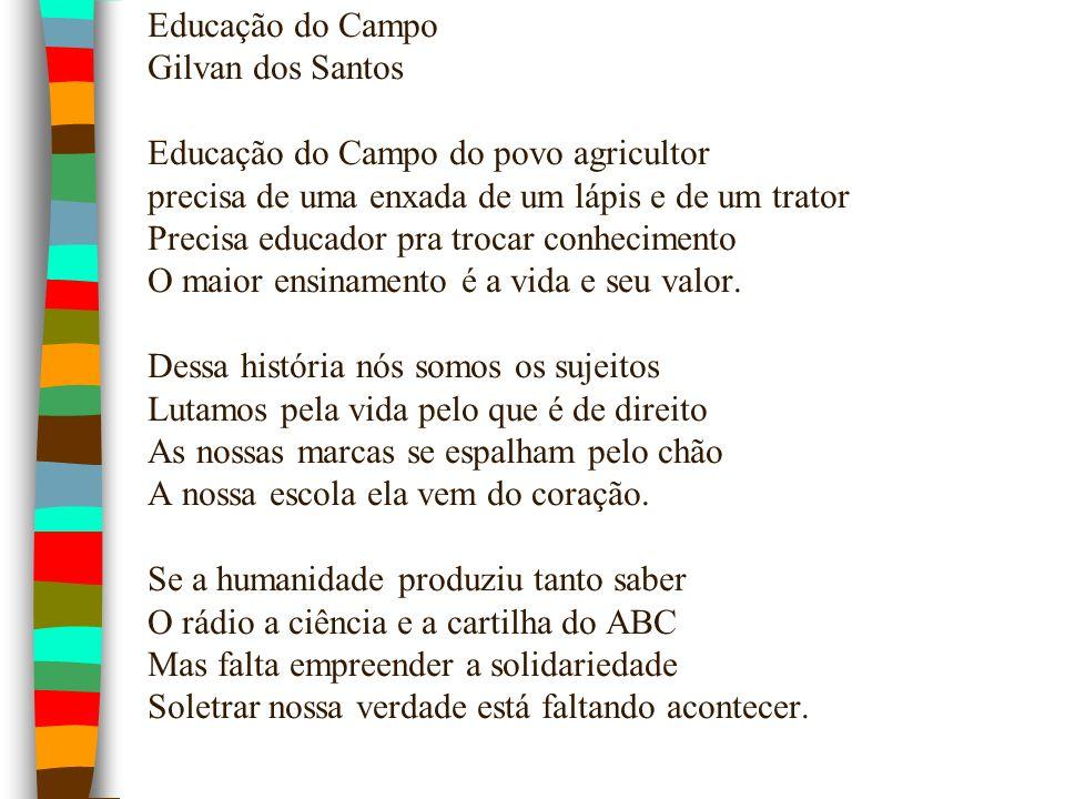 Educação do Campo Gilvan dos Santos Educação do Campo do povo agricultor precisa de uma enxada de um lápis e de um trator Precisa educador pra trocar