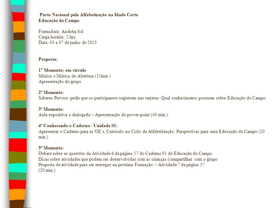 Pacto Nacional pela Alfabetização na Idade Certa Educação do Campo Formadora: Andréia Sol Carga horária: 2 hrs Data: 03 a 07 de junho de 2013 Proposta