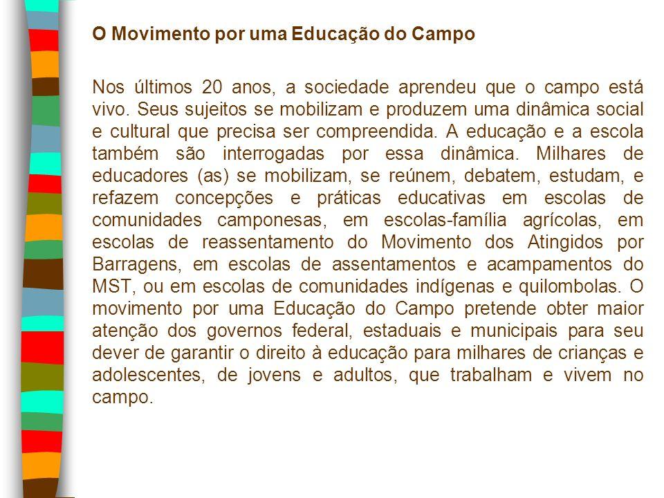 O Movimento por uma Educação do Campo Nos últimos 20 anos, a sociedade aprendeu que o campo está vivo. Seus sujeitos se mobilizam e produzem uma dinâm