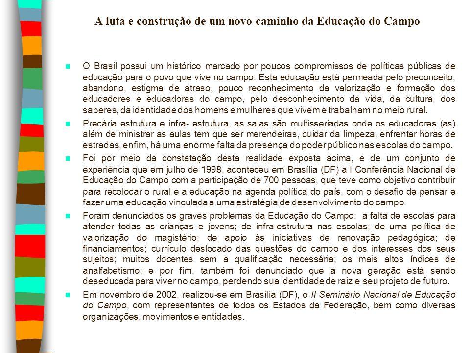 A luta e construção de um novo caminho da Educação do Campo O Brasil possui um histórico marcado por poucos compromissos de políticas públicas de educ