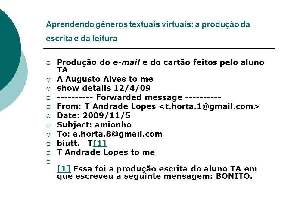 Aprendendo gêneros textuais virtuais: a produção da escrita e da leitura Produção do e-mail e do cartão feitos pelo aluno TA A Augusto Alves to me sho