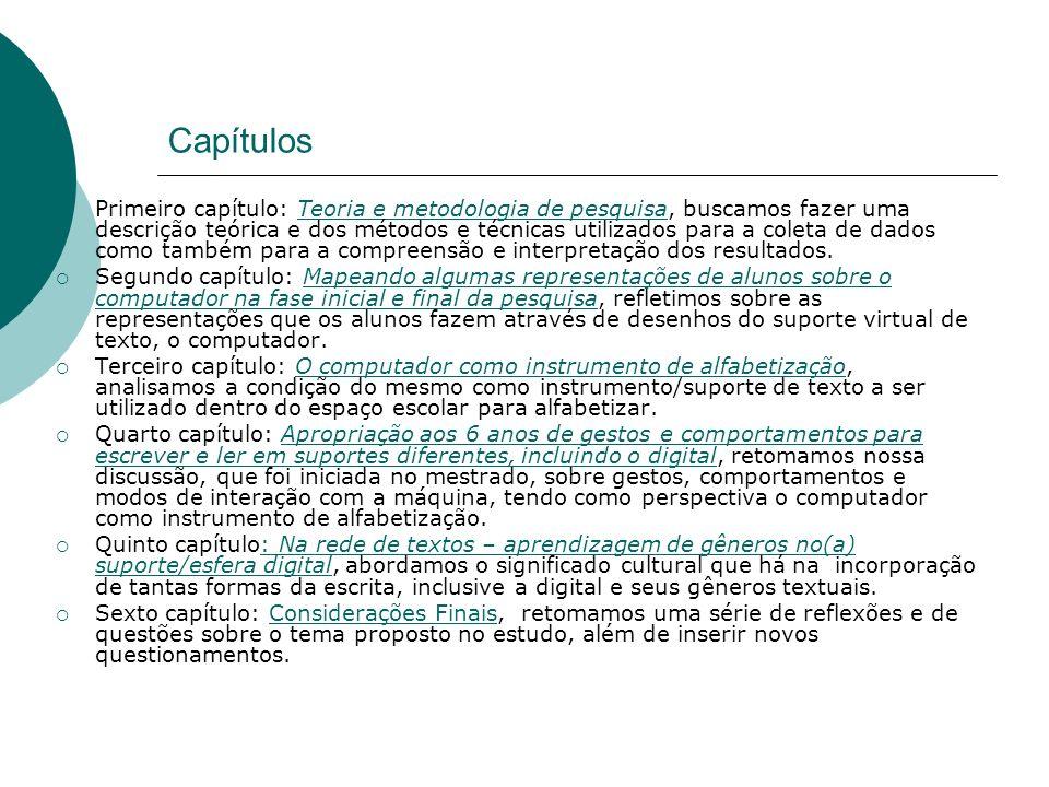 Referencial teórico Magda Soares(1998; 2009) - estudos do campo educacional e da psicologia sócio-histórica relacionados ao letramento; Vygotsky (1998) - a internalização do conhecimento; Ana Luiza B.