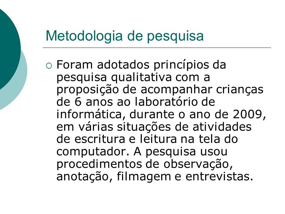 Metodologia de pesquisa Foram adotados princípios da pesquisa qualitativa com a proposição de acompanhar crianças de 6 anos ao laboratório de informát