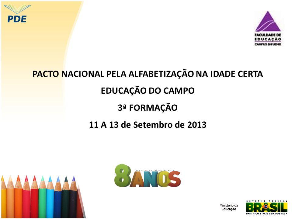 PACTO NACIONAL PELA ALFABETIZAÇÃO NA IDADE CERTA EDUCAÇÃO DO CAMPO 3ª FORMAÇÃO 11 A 13 de Setembro de 2013