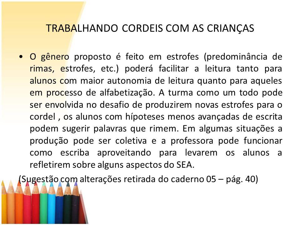 TRABALHANDO CORDEIS COM AS CRIANÇAS O gênero proposto é feito em estrofes (predominância de rimas, estrofes, etc.) poderá facilitar a leitura tanto pa