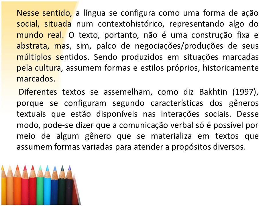 Nesse sentido, a língua se configura como uma forma de ação social, situada num contextohistórico, representando algo do mundo real. O texto, portanto