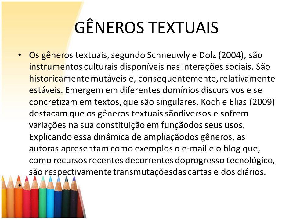 GÊNEROS TEXTUAIS Os gêneros textuais, segundo Schneuwly e Dolz (2004), são instrumentos culturais disponíveis nas interações sociais. São historicamen