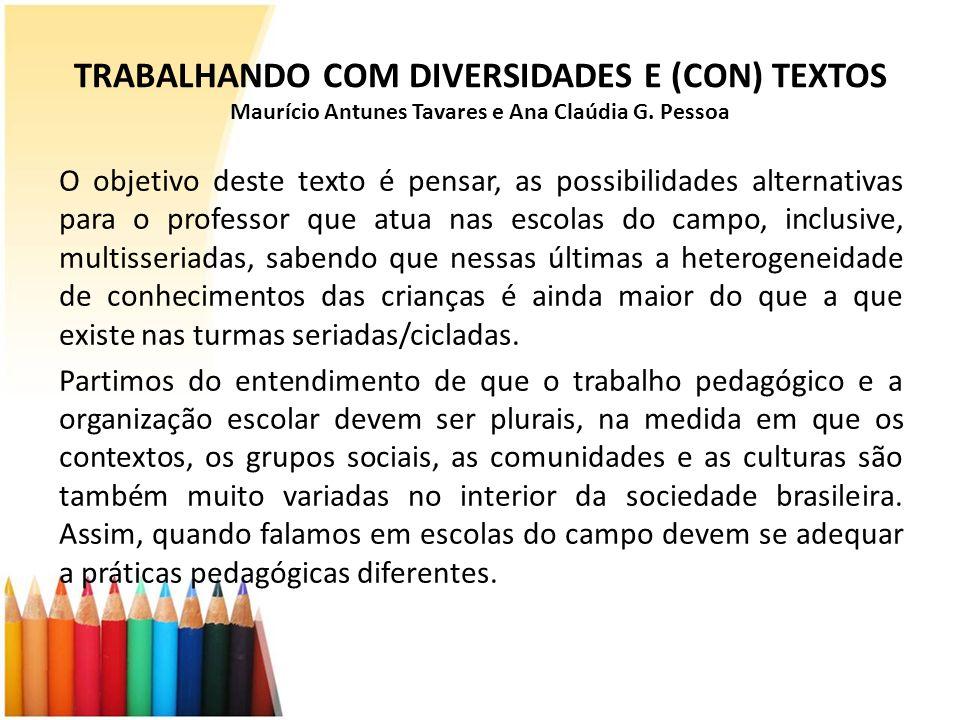 TRABALHANDO COM DIVERSIDADES E (CON) TEXTOS Maurício Antunes Tavares e Ana Claúdia G. Pessoa O objetivo deste texto é pensar, as possibilidades altern
