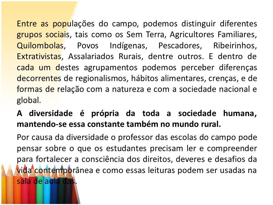 Entre as populações do campo, podemos distinguir diferentes grupos sociais, tais como os Sem Terra, Agricultores Familiares, Quilombolas, Povos Indíge