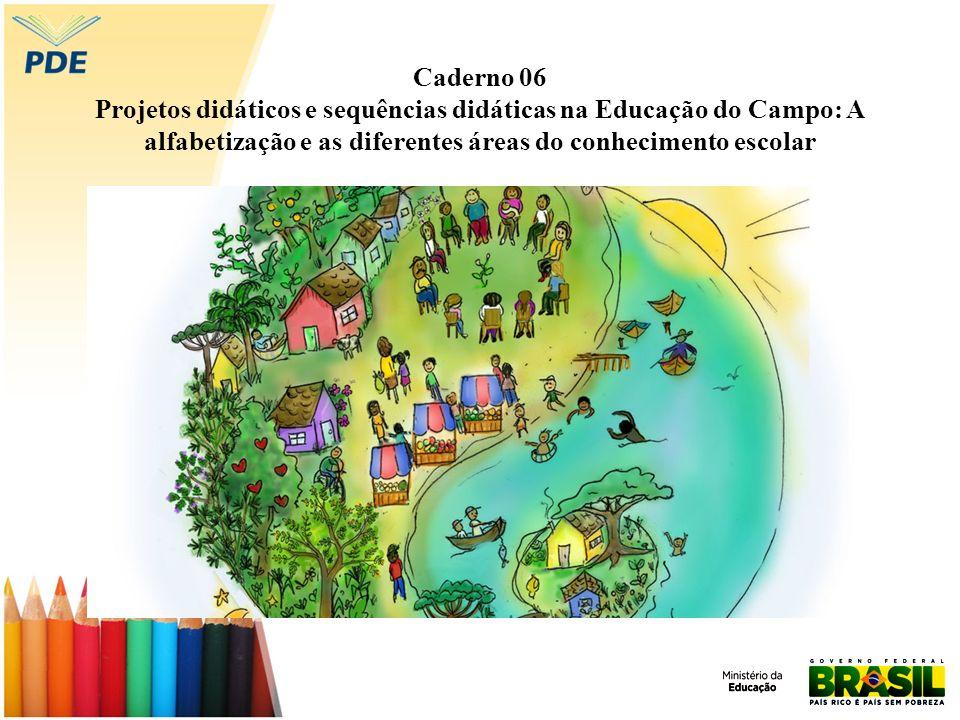 Caderno 06 Projetos didáticos e sequências didáticas na Educação do Campo: A alfabetização e as diferentes áreas do conhecimento escolar