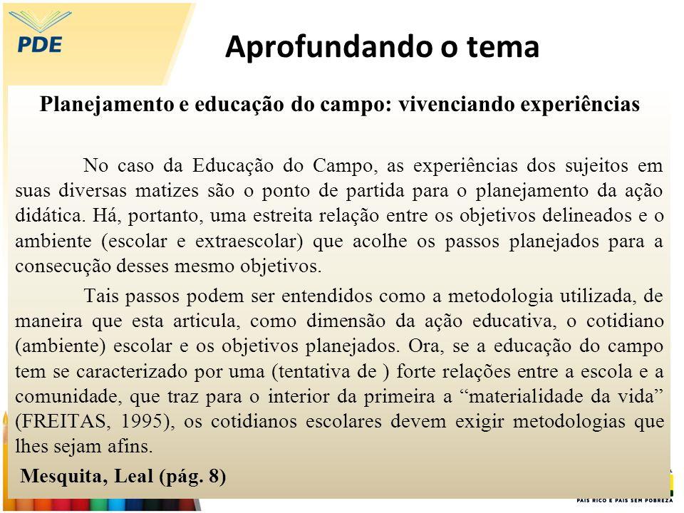 Aprofundando o tema Planejamento e educação do campo: vivenciando experiências No caso da Educação do Campo, as experiências dos sujeitos em suas dive
