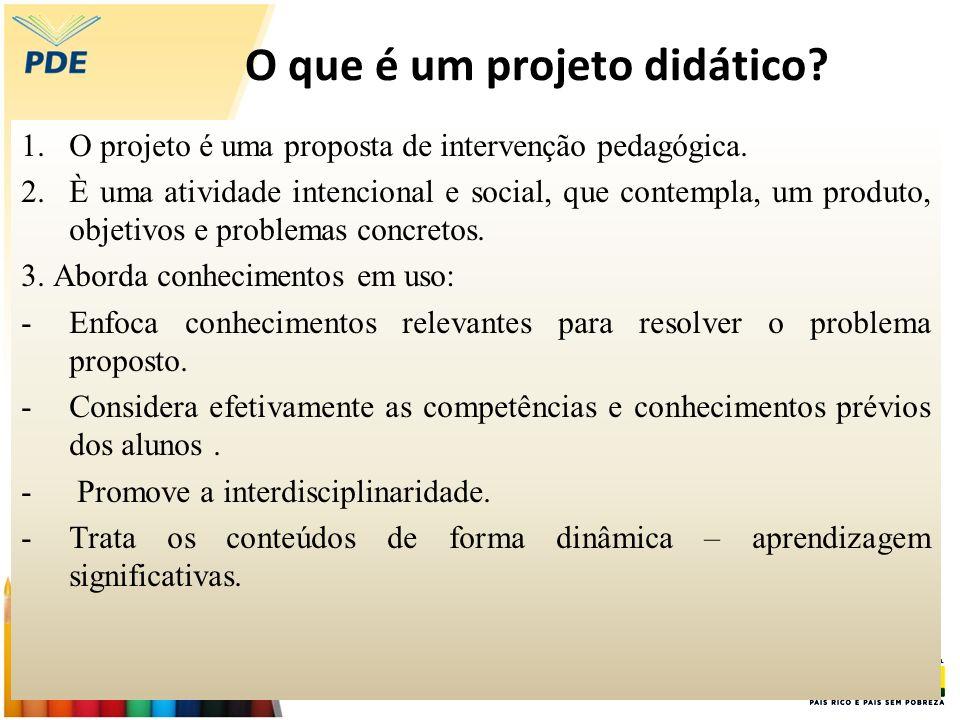 O que é um projeto didático? 1.O projeto é uma proposta de intervenção pedagógica. 2.È uma atividade intencional e social, que contempla, um produto,