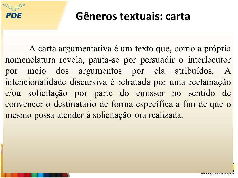 Gêneros textuais: carta A carta argumentativa é um texto que, como a própria nomenclatura revela, pauta-se por persuadir o interlocutor por meio dos a