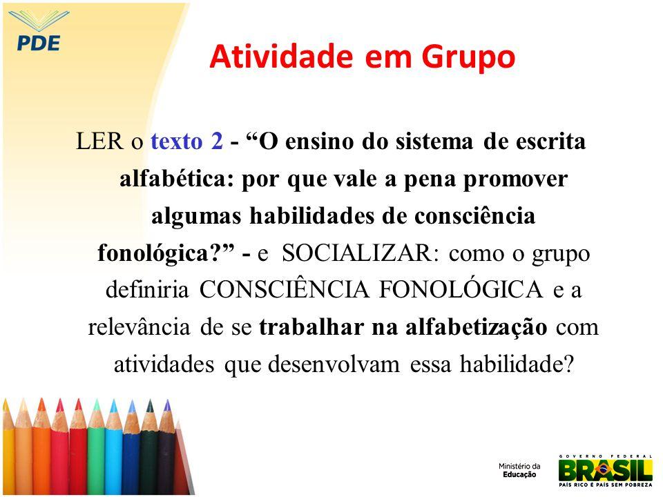 Atividade em Grupo LER o texto 2 - O ensino do sistema de escrita alfabética: por que vale a pena promover algumas habilidades de consciência fonológi