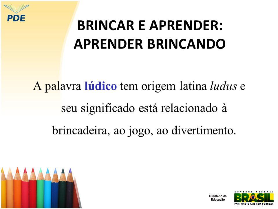 BRINCAR E APRENDER: APRENDER BRINCANDO A palavra lúdico tem origem latina ludus e seu significado está relacionado à brincadeira, ao jogo, ao divertim