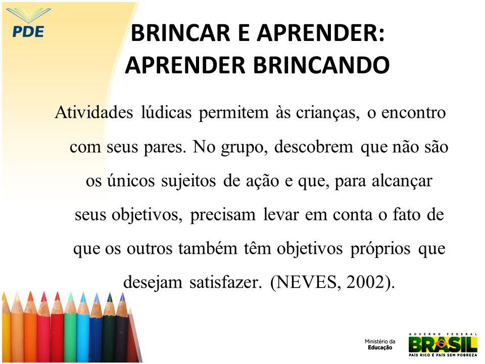 BRINCAR E APRENDER: APRENDER BRINCANDO Atividades lúdicas permitem às crianças, o encontro com seus pares. No grupo, descobrem que não são os únicos s