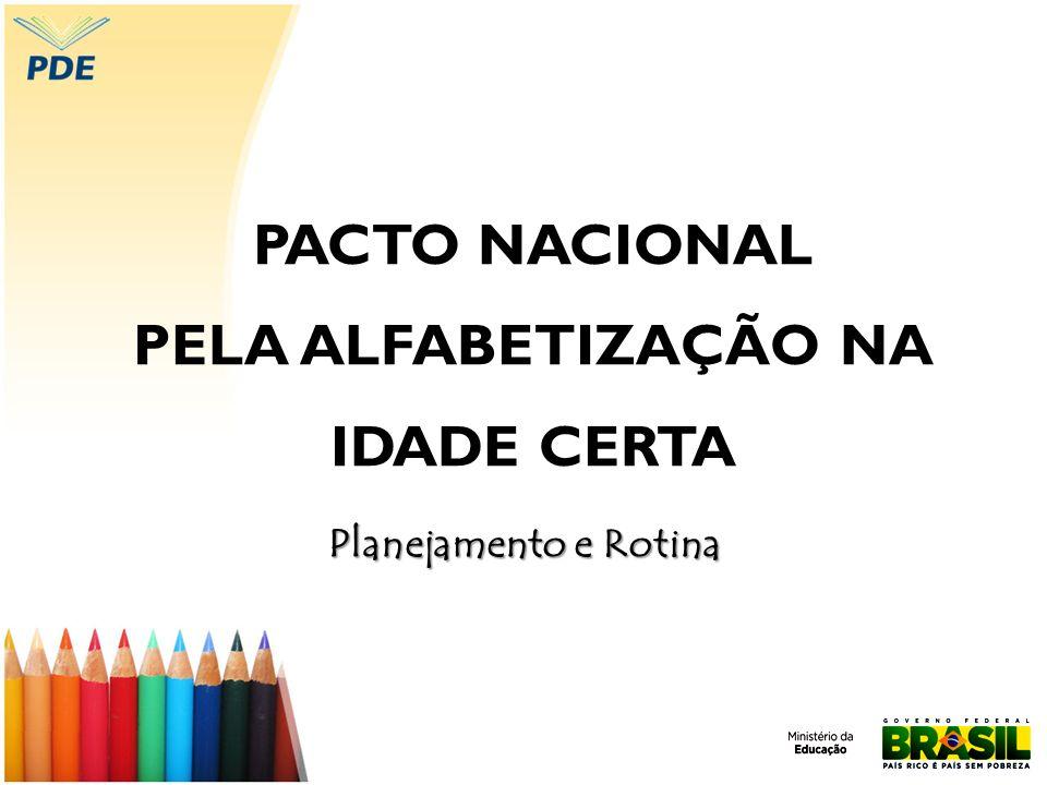 PACTO NACIONAL PELA ALFABETIZAÇÃO NA IDADE CERTA Planejamento e Rotina