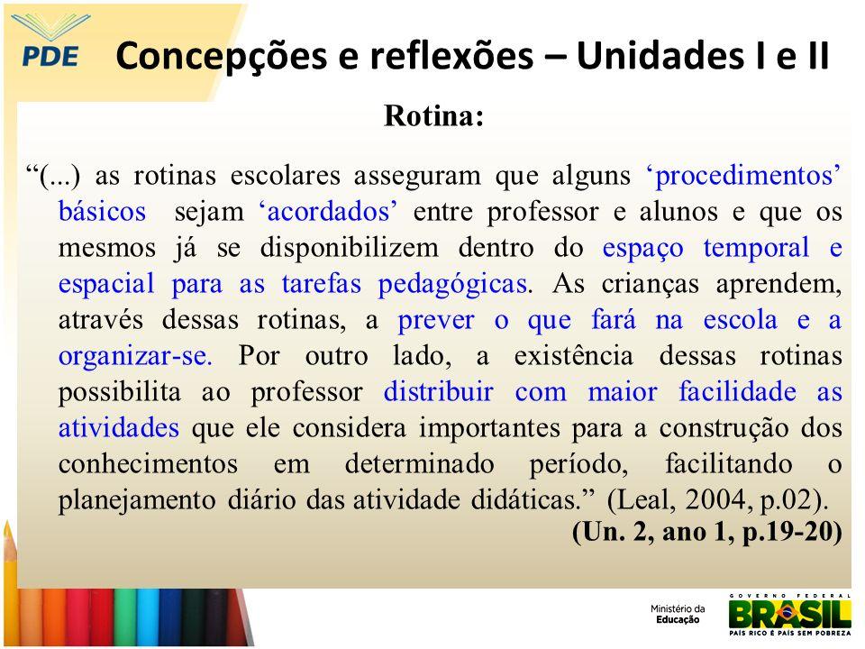 Concepções e reflexões – Unidades I e II Rotina: (...) as rotinas escolares asseguram que alguns procedimentos básicos sejam acordados entre professor