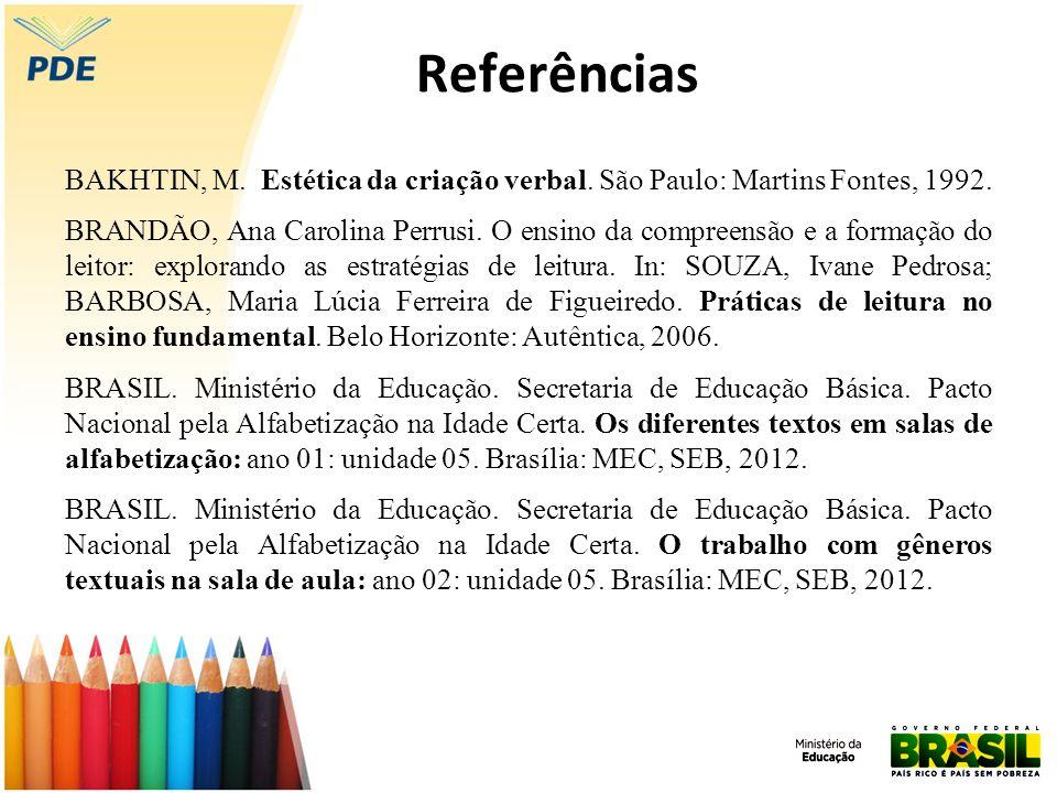 Referências BAKHTIN, M. Estética da criação verbal. São Paulo: Martins Fontes, 1992. BRANDÃO, Ana Carolina Perrusi. O ensino da compreensão e a formaç