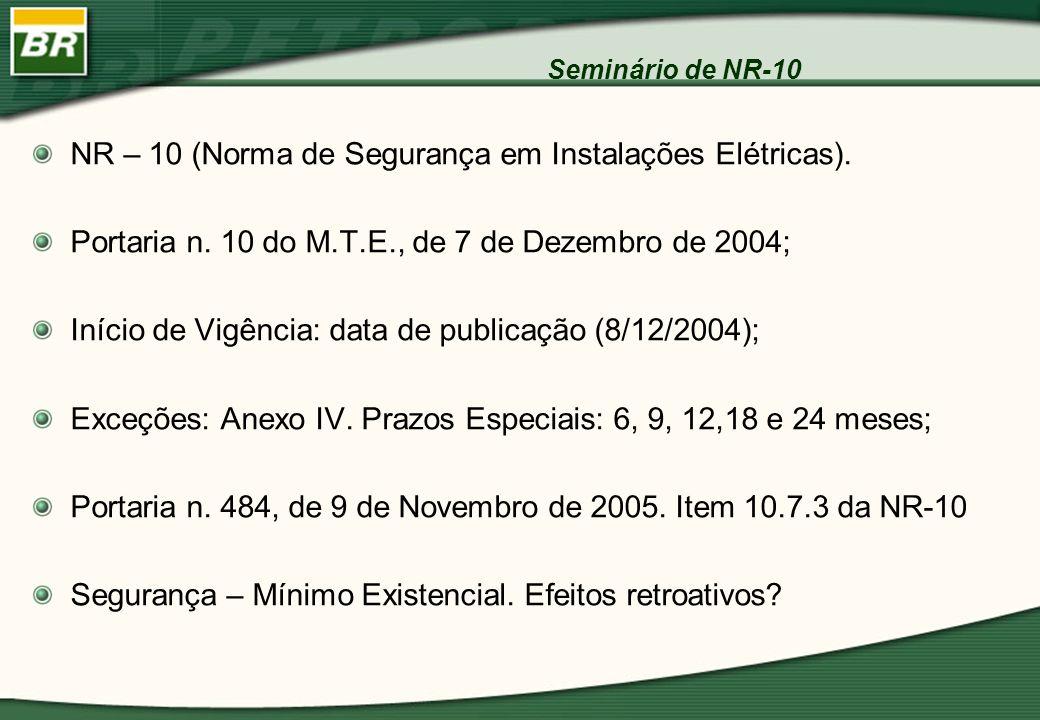 Seminário de NR-10 NR – 10 (Norma de Segurança em Instalações Elétricas). Portaria n. 10 do M.T.E., de 7 de Dezembro de 2004; Início de Vigência: data