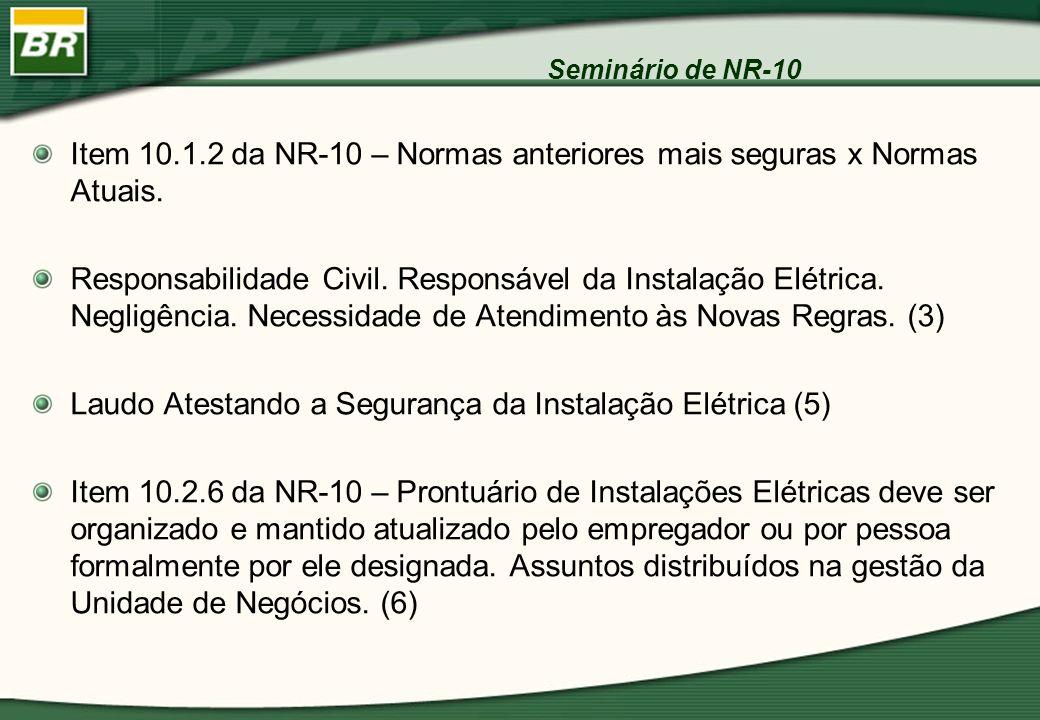 Seminário de NR-10 Item 10.1.2 da NR-10 – Normas anteriores mais seguras x Normas Atuais. Responsabilidade Civil. Responsável da Instalação Elétrica.
