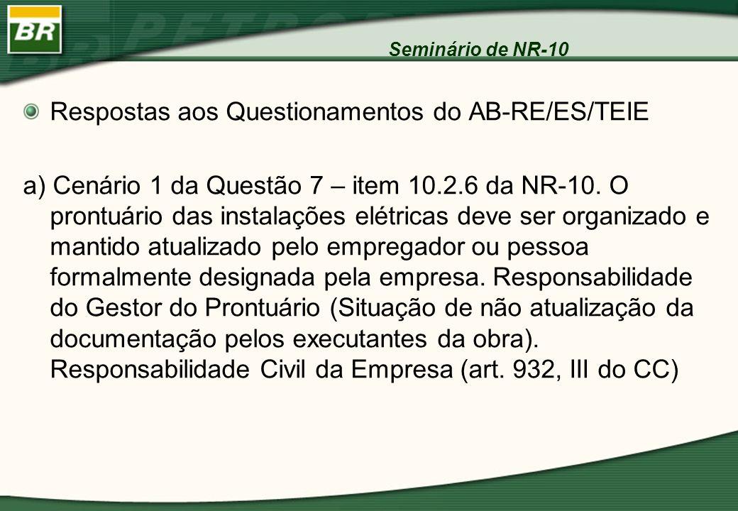 Seminário de NR-10 Respostas aos Questionamentos do AB-RE/ES/TEIE a) Cenário 1 da Questão 7 – item 10.2.6 da NR-10. O prontuário das instalações elétr