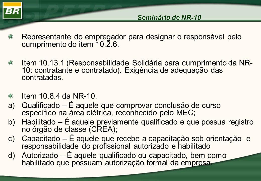 Seminário de NR-10 Representante do empregador para designar o responsável pelo cumprimento do item 10.2.6. Item 10.13.1 (Responsabilidade Solidária p