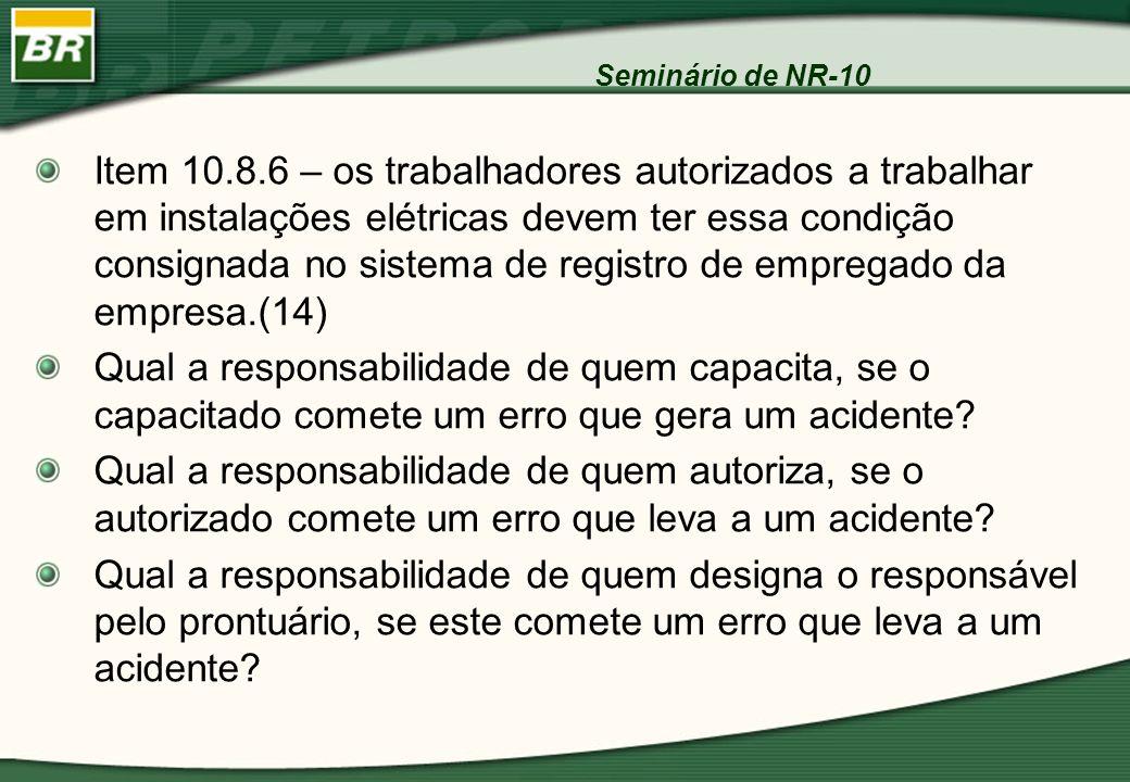 Seminário de NR-10 Item 10.8.6 – os trabalhadores autorizados a trabalhar em instalações elétricas devem ter essa condição consignada no sistema de re