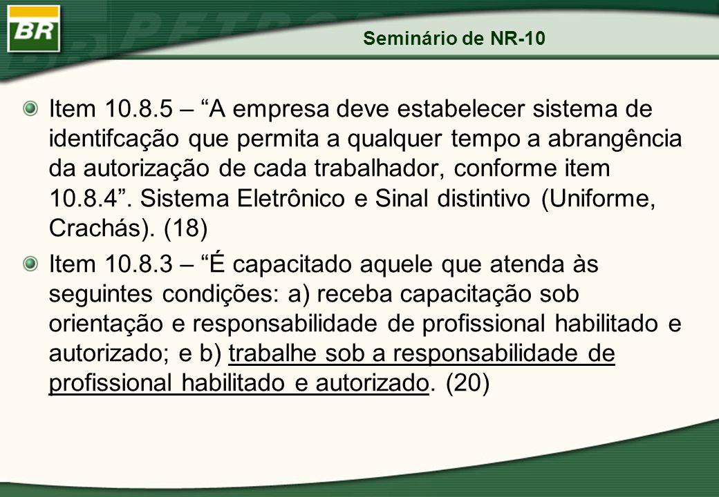 Seminário de NR-10 Item 10.8.5 – A empresa deve estabelecer sistema de identifcação que permita a qualquer tempo a abrangência da autorização de cada