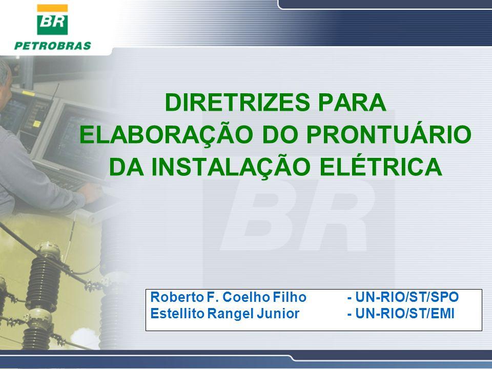 DIRETRIZES PARA ELABORAÇÃO DO PRONTUÁRIO DA INSTALAÇÃO ELÉTRICA Roberto F. Coelho Filho- UN-RIO/ST/SPO Estellito Rangel Junior - UN-RIO/ST/EMI