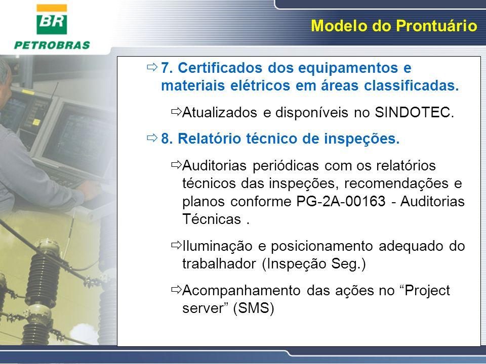 Modelo do Prontuário 7. Certificados dos equipamentos e materiais elétricos em áreas classificadas. Atualizados e disponíveis no SINDOTEC. 8. Relatóri