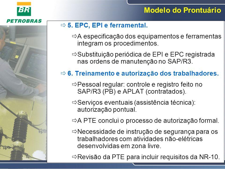 Modelo do Prontuário 5. EPC, EPI e ferramental. A especificação dos equipamentos e ferramentas integram os procedimentos. Substituição periódica de EP