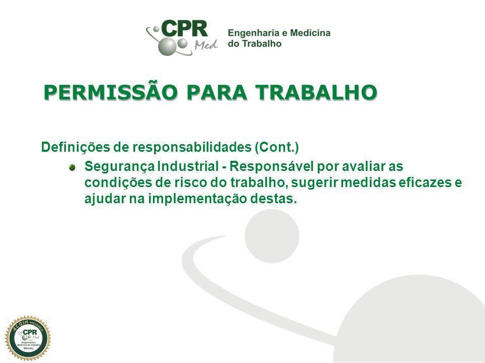 Definições de responsabilidades (Cont.) Segurança Industrial - Responsável por avaliar as condições de risco do trabalho, sugerir medidas eficazes e a