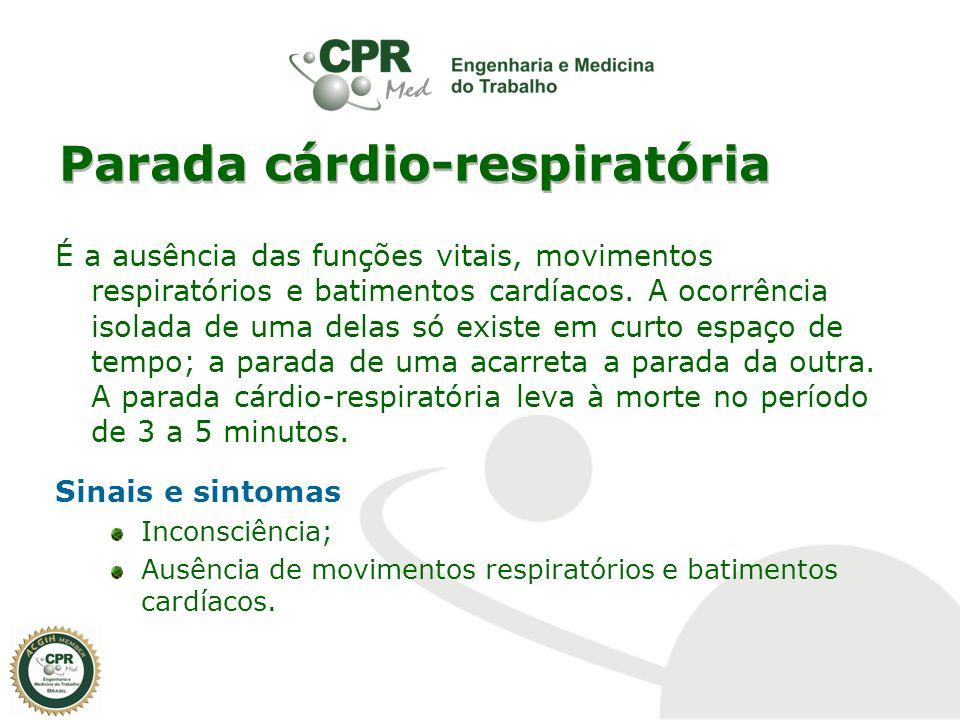 Parada cárdio-respiratória É a ausência das funções vitais, movimentos respiratórios e batimentos cardíacos. A ocorrência isolada de uma delas só exis