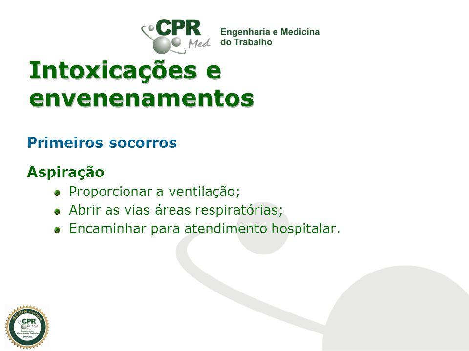 Intoxicações e envenenamentos Primeiros socorros Aspiração Proporcionar a ventilação; Abrir as vias áreas respiratórias; Encaminhar para atendimento h