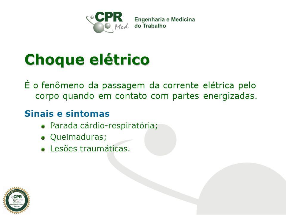 Choque elétrico É o fenômeno da passagem da corrente elétrica pelo corpo quando em contato com partes energizadas. Sinais e sintomas Parada cárdio-res