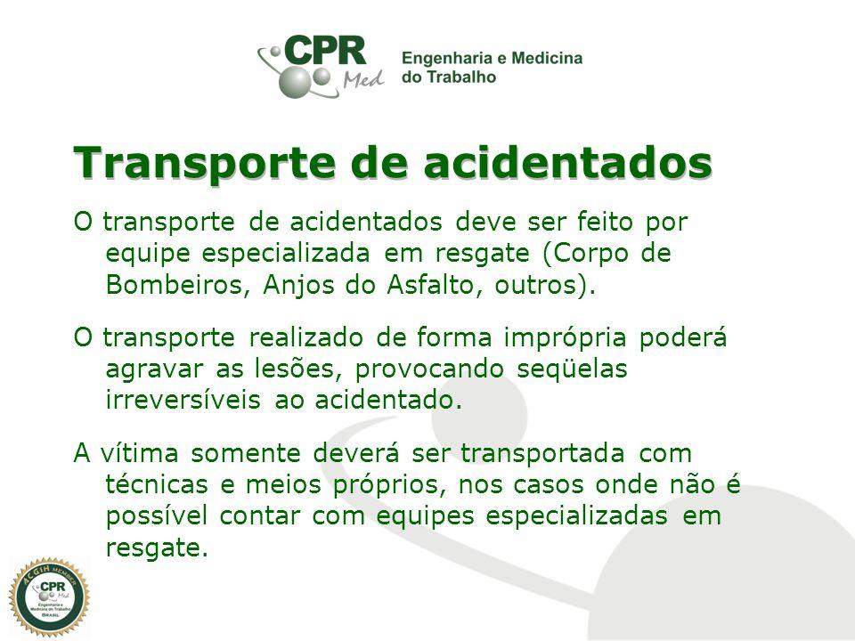 Transporte de acidentados O transporte de acidentados deve ser feito por equipe especializada em resgate (Corpo de Bombeiros, Anjos do Asfalto, outros